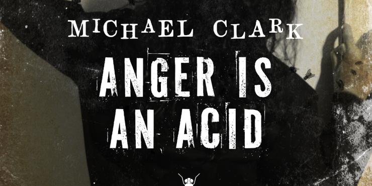 Blog tour: Anger is an Acid by Michael Clark