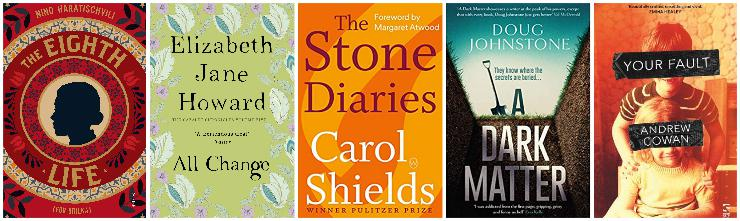 The Eighth Life, All Change, The Stone Diaries, A Dark Matter, Your Fault