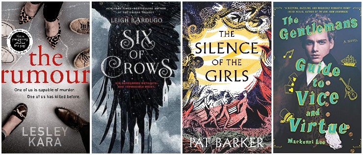 The Rumour, Six of Crows, The Silence of the Girls, The Gentleman's Guide to Vice and Virtue