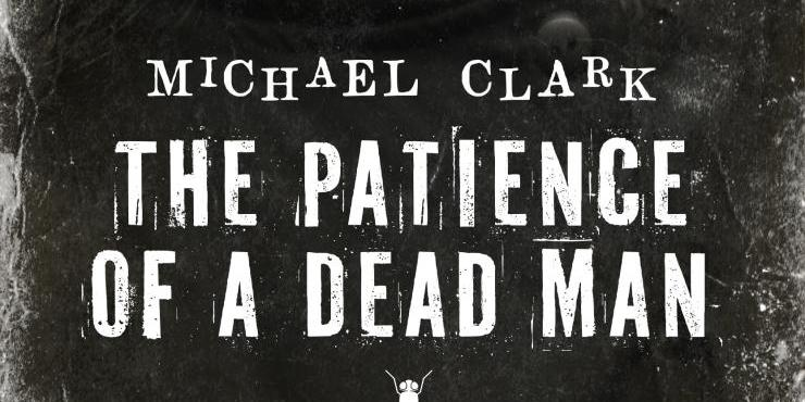 Blog tour: The Patience of a Dead Man by Michael Clark